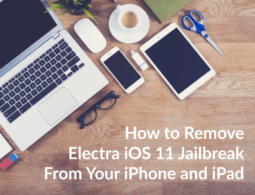 How to Remove Electra iOS 11 Jailbreak From Your iPhone and iPad
