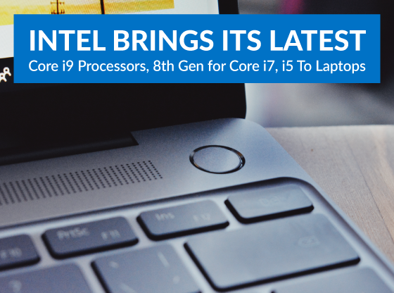 Intel Brings Its Latest Core i9 Processors