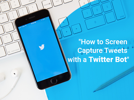 Screen Capture Tweets with a Twitter Bot